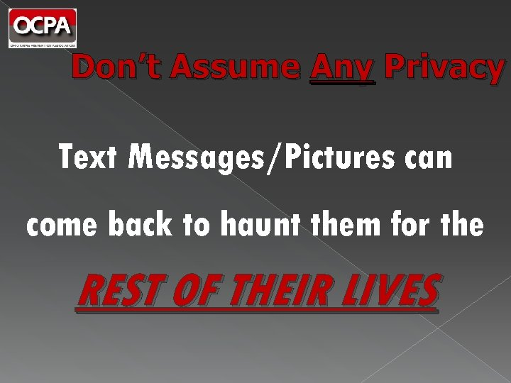 Don't Assume Any Privacy Text Messages/Pictures can come back to haunt them for the