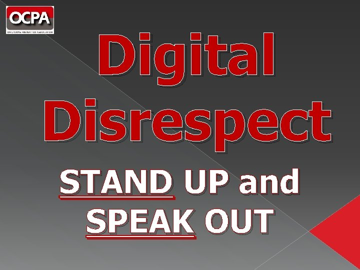 Digital Disrespect STAND UP and SPEAK OUT
