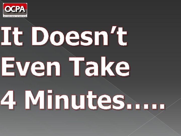 It Doesn't Even Take 4 Minutes…. .