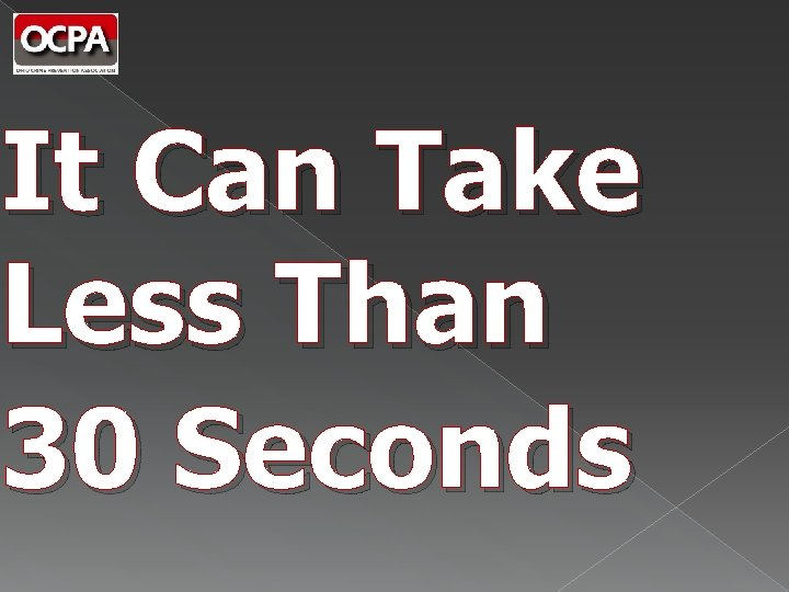 It Can Take Less Than 30 Seconds