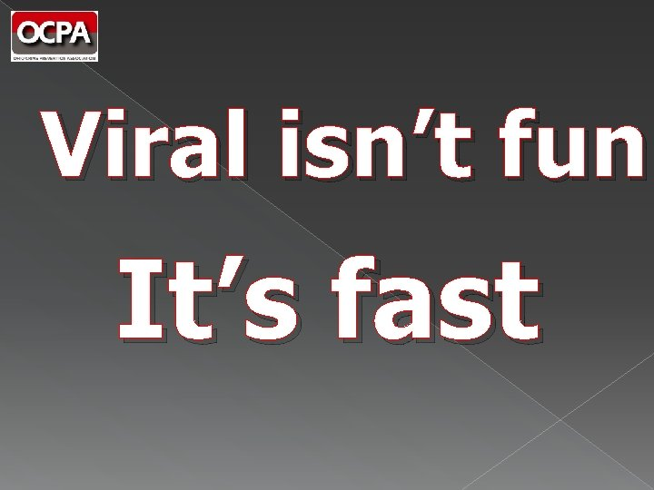 Viral isn't fun It's fast