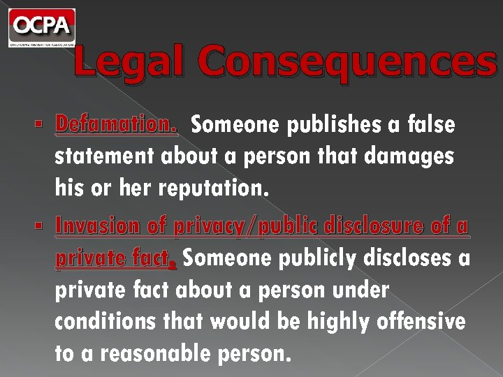 Legal Consequences Defamation. Someone publishes a false statement about a person that damages his