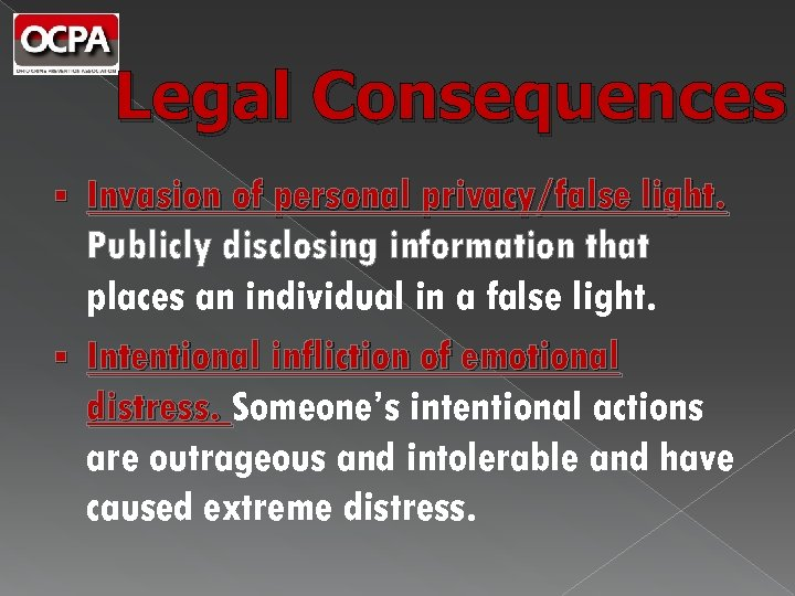 Legal Consequences Invasion of personal privacy/false light. Publicly disclosing information that places an individual