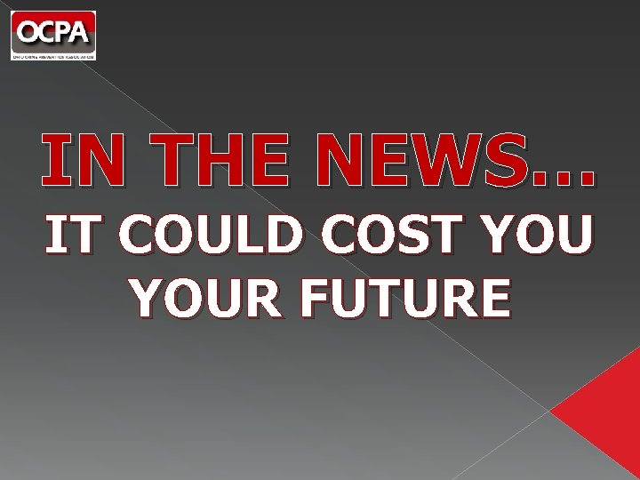 IN THE NEWS… IT COULD COST YOUR FUTURE