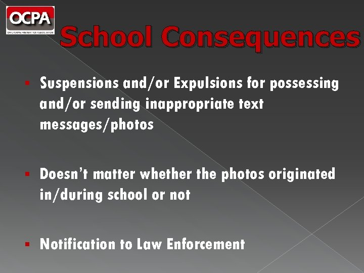 School Consequences § Suspensions and/or Expulsions for possessing and/or sending inappropriate text messages/photos §