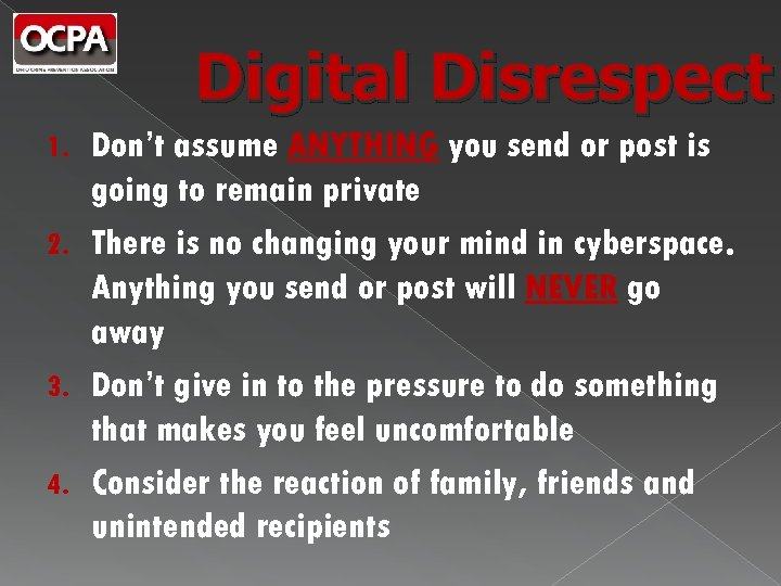 Digital Disrespect Don't assume ANYTHING you send or post is going to remain private