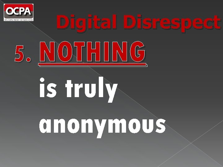 Digital Disrespect 5. NOTHING is truly anonymous