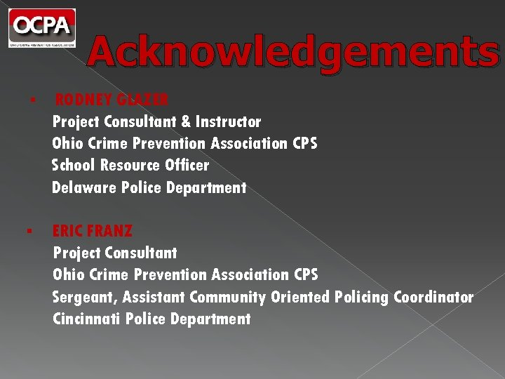Acknowledgements § RODNEY GLAZER Project Consultant & Instructor Ohio Crime Prevention Association CPS School