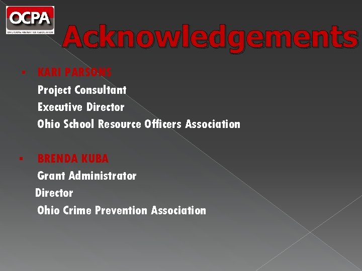 Acknowledgements § KARI PARSONS Project Consultant Executive Director Ohio School Resource Officers Association §