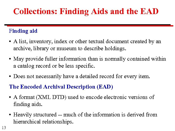 Collections: Finding Aids and the EAD Finding aid • A list, inventory, index or
