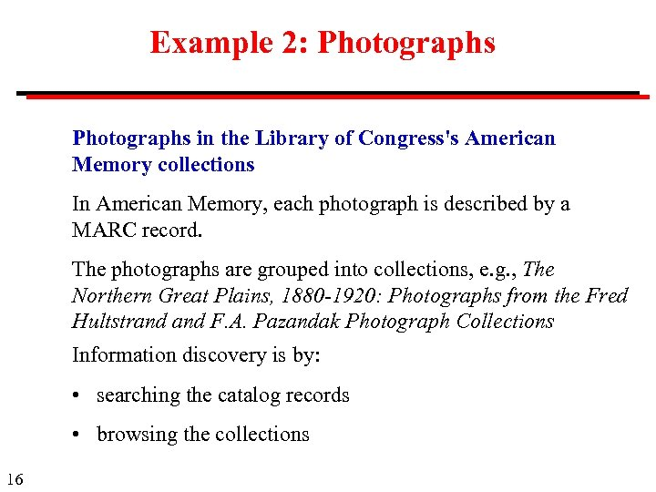 Example 2: Photographs in the Library of Congress's American Memory collections In American Memory,