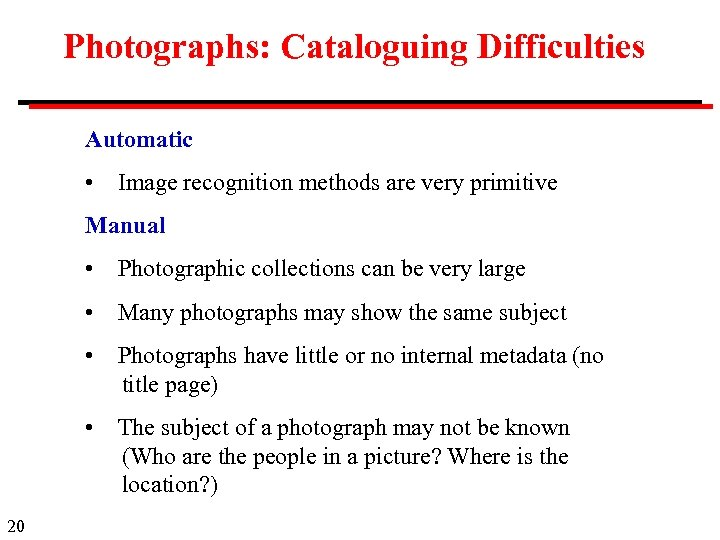 Photographs: Cataloguing Difficulties Automatic • Image recognition methods are very primitive Manual • Photographic