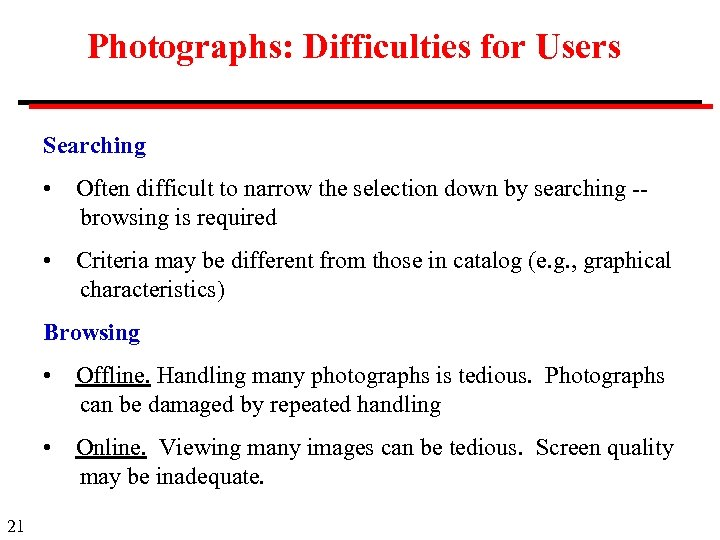 Photographs: Difficulties for Users Searching • Often difficult to narrow the selection down by