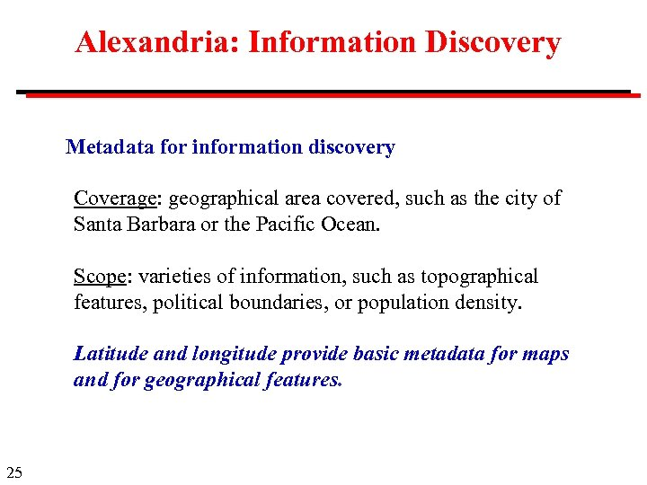 Alexandria: Information Discovery Metadata for information discovery Coverage: geographical area covered, such as the