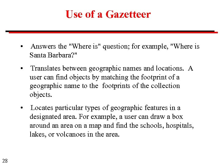 Use of a Gazetteer • • Translates between geographic names and locations. A user
