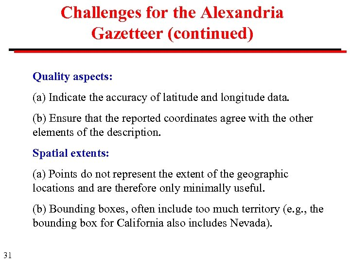 Challenges for the Alexandria Gazetteer (continued) Quality aspects: (a) Indicate the accuracy of latitude