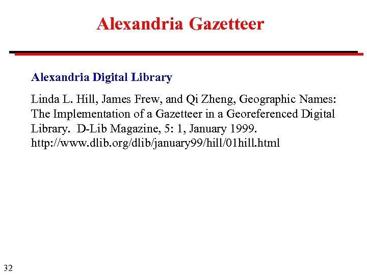 Alexandria Gazetteer Alexandria Digital Library Linda L. Hill, James Frew, and Qi Zheng, Geographic