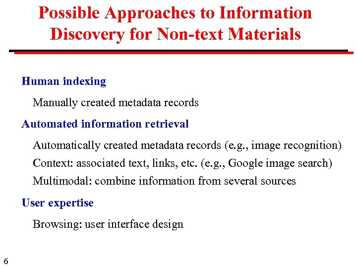 Possible Approaches to Information Discovery for Non-text Materials Human indexing Manually created metadata records