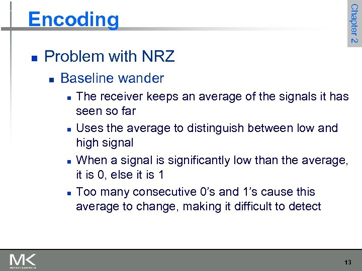 Chapter 2 Encoding n Problem with NRZ n Baseline wander n n The receiver