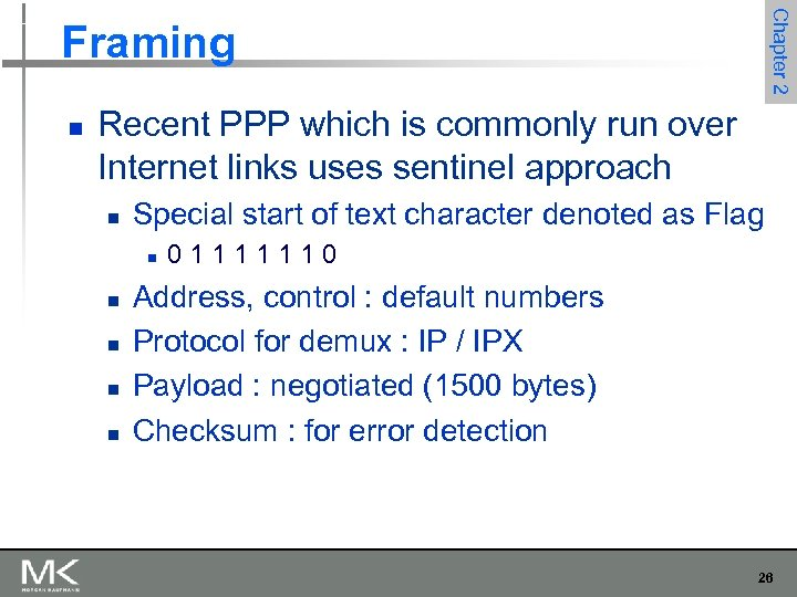 Chapter 2 Framing n Recent PPP which is commonly run over Internet links uses
