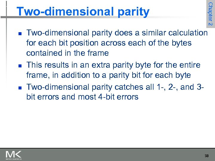 n n n Chapter 2 Two-dimensional parity does a similar calculation for each bit