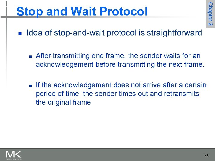 Chapter 2 Stop and Wait Protocol n Idea of stop-and-wait protocol is straightforward n