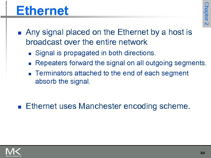 n Any signal placed on the Ethernet by a host is broadcast over the