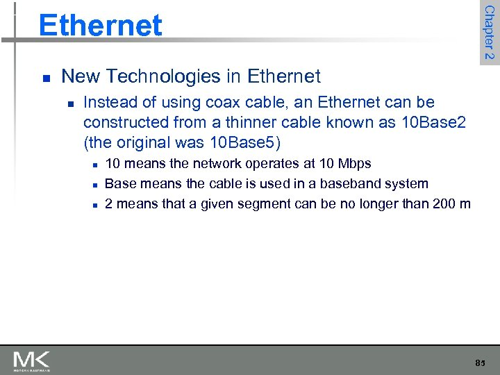 n Chapter 2 Ethernet New Technologies in Ethernet n Instead of using coax cable,