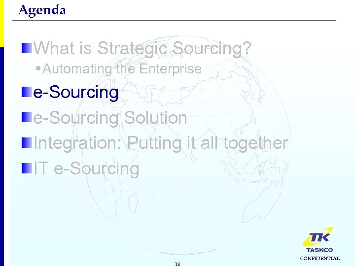 Agenda What is Strategic Sourcing? • Automating the Enterprise e-Sourcing Solution Integration: Putting it