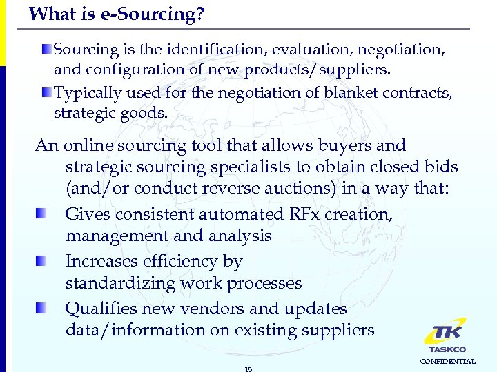 What is e-Sourcing? Sourcing is the identification, evaluation, negotiation, and configuration of new products/suppliers.