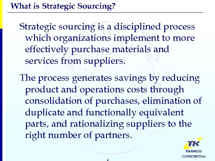 What is Strategic Sourcing? Strategic sourcing is a disciplined process which organizations implement to