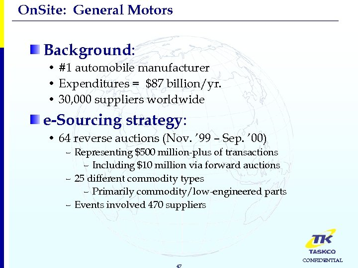 On. Site: General Motors Background: • #1 automobile manufacturer • Expenditures = $87 billion/yr.