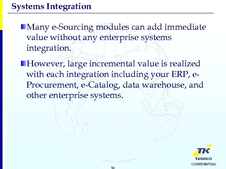 Systems Integration Many e-Sourcing modules can add immediate value without any enterprise systems integration.