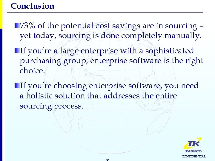 Conclusion 73% of the potential cost savings are in sourcing – yet today, sourcing