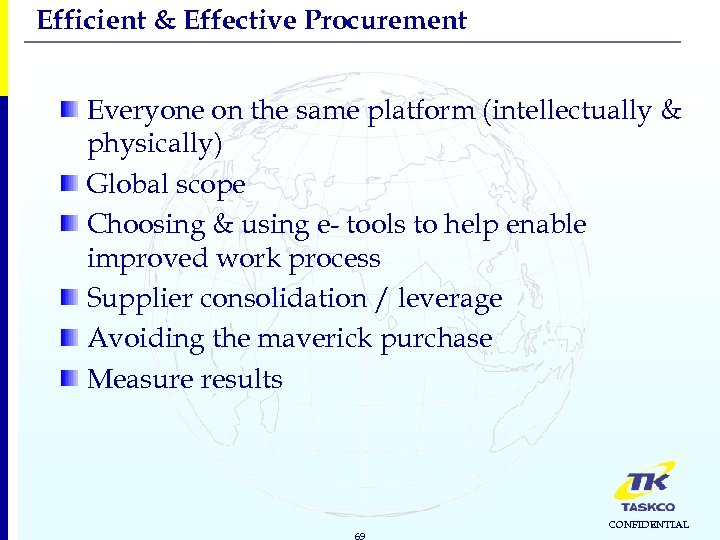 Efficient & Effective Procurement Everyone on the same platform (intellectually & physically) Global scope