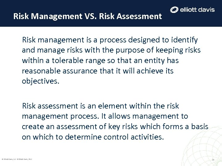 Risk Management VS. Risk Assessment Risk management is a process designed to identify and
