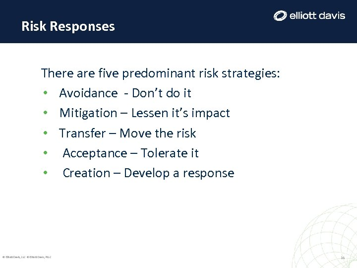 Risk Responses There are five predominant risk strategies: • Avoidance - Don't do it