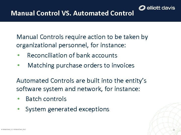 Manual Control VS. Automated Control Manual Controls require action to be taken by organizational