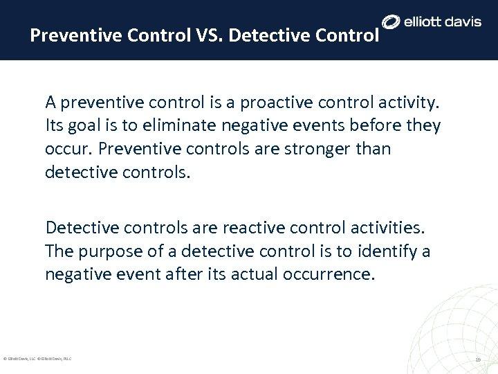 Preventive Control VS. Detective Control A preventive control is a proactive control activity. Its