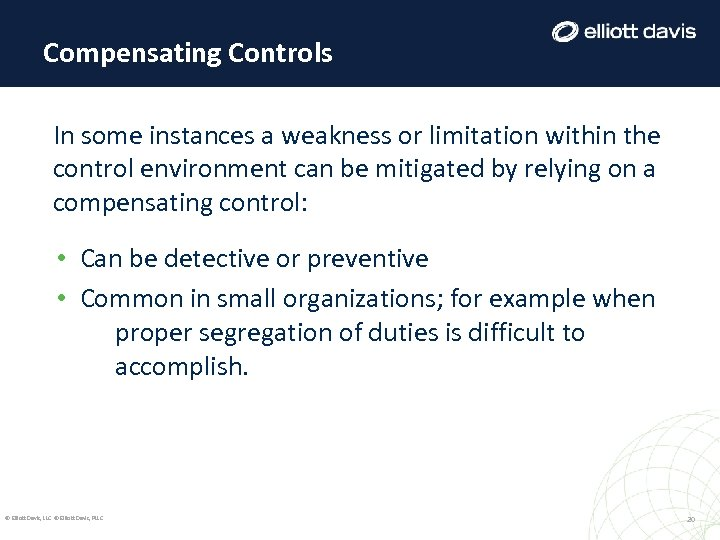 Compensating Controls In some instances a weakness or limitation within the control environment can