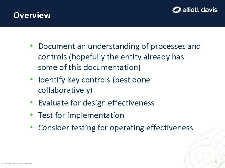 Overview • Document an understanding of processes and controls (hopefully the entity already has
