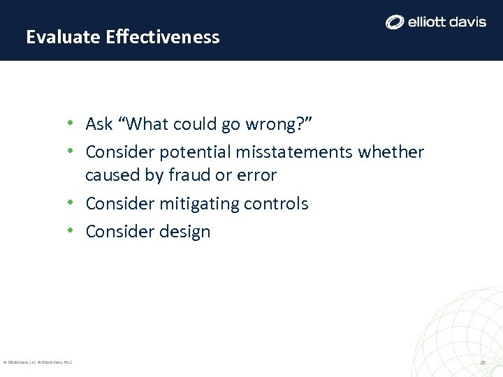 """Evaluate Effectiveness • Ask """"What could go wrong? """" • Consider potential misstatements whether"""