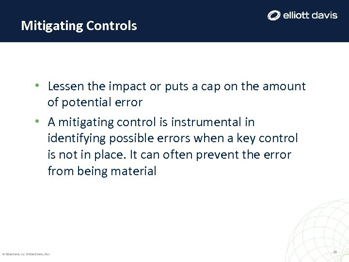 Mitigating Controls • Lessen the impact or puts a cap on the amount of
