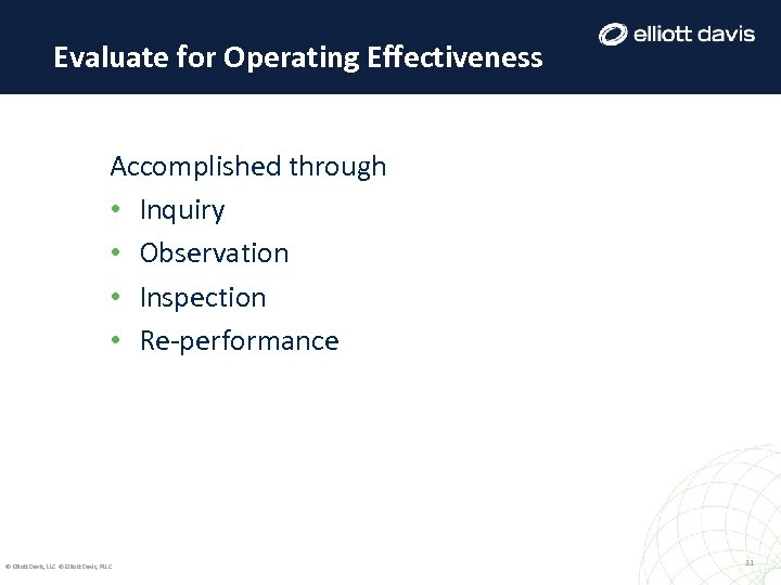 Evaluate for Operating Effectiveness Accomplished through • Inquiry • Observation • Inspection • Re-performance