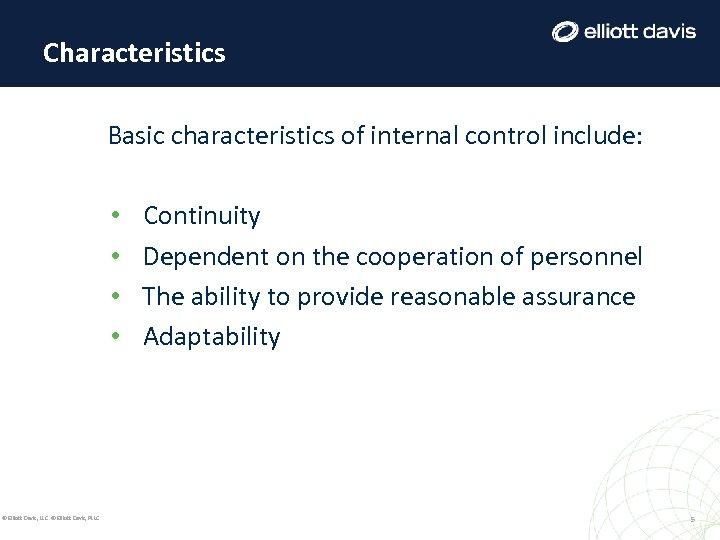 Characteristics Basic characteristics of internal control include: • • © Elliott Davis, LLC ©