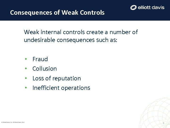 Consequences of Weak Controls Weak internal controls create a number of undesirable consequences such