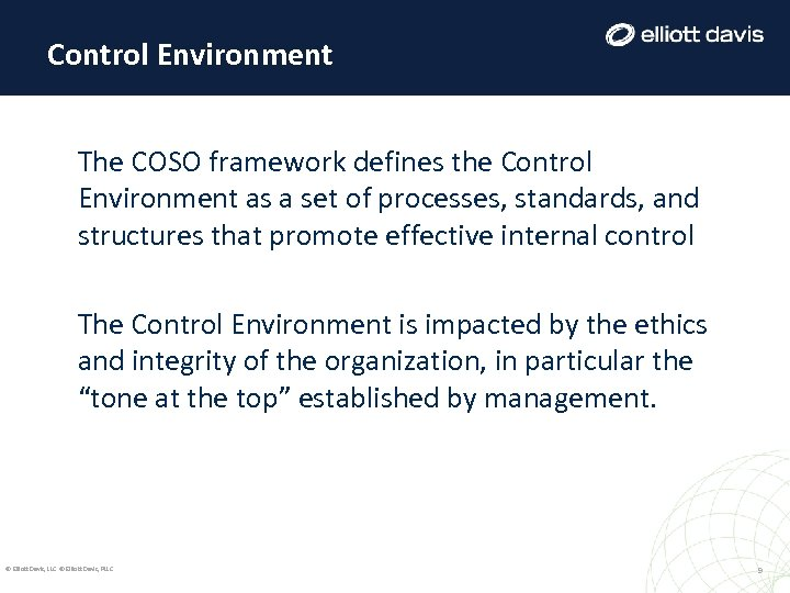 Control Environment The COSO framework defines the Control Environment as a set of processes,