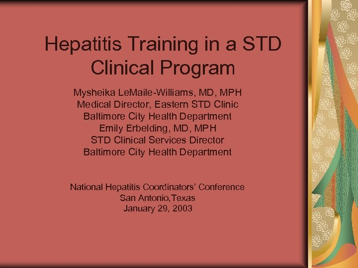 Hepatitis Training in a STD Clinical Program Mysheika Le. Maile-Williams, MD, MPH Medical Director,