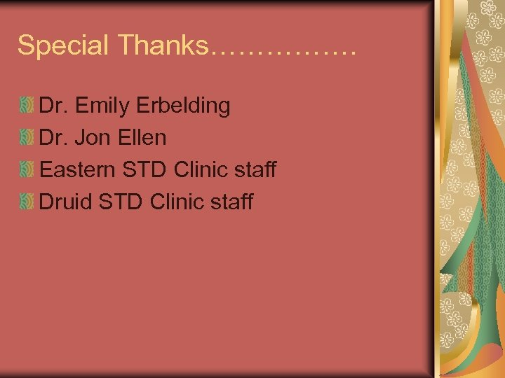 Special Thanks……………. Dr. Emily Erbelding Dr. Jon Ellen Eastern STD Clinic staff Druid STD