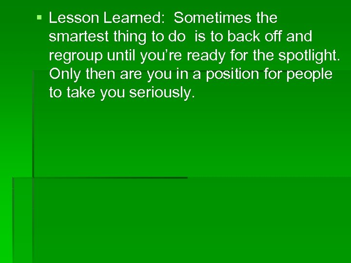 § Lesson Learned: Sometimes the smartest thing to do is to back off and
